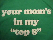 Your Mom's In My Top 8 Funny Joke Green Cotton T Shirt Size M