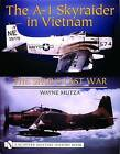 The A-1 Skyraider in Vietnam: The Spad's Last War by Wayne Mutza (Hardback, 2004)
