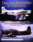 The A-1 Skyraider in Vietnam: The Spad's Last War by Wayne Mutza (Hardback, 2004)