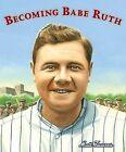 Becoming Babe Ruth by Matt Tavares (Hardback, 2013)
