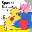Spot at the Farm: Board Book by Eric Hill (Hardback, 1998)