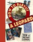 How to Babysit a Leopard: And Other True Stories from Our Travels Across Six Continents by Ted Lewin (Hardback, 2015)