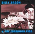 13 Years of Bad Road by Billy Bacon & the Forbidden Pigs (CD, Jun-1998, Triple X Entertainment)
