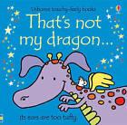That's Not My Dragon by Fiona Watt (Board book, 2011)