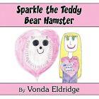 Sparkle The Teddy Bear Hamster by Vonda Eldridge 9781448918874 Paperback 2009