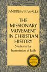The Missionary Movement in Christian History: Studies in the Transmission of Faith by Andrew F. Walls (Paperback, 1996)
