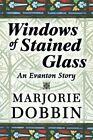 Windows of Stained Glass an Evanton Story by Marjorie Dobbin 9781451204698