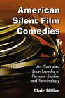 American Silent Film Comedies: An Illustrated Encyclopedia of Persons, Studios and Terminology by Blair Miller (Paperback, 2008)