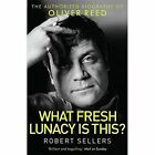 What Fresh Lunacy is This?: The Authorized Biography of Oliver Reed by Robert Sellers (Paperback, 2014)