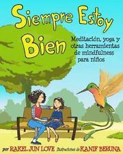 Siempre Estoy Bien : Meditaci?n, Yoga y Otras Herramientas de Mindfulness par...
