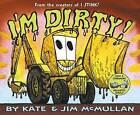 I'm Dirty! by Kate McMullan (Hardback)