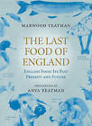 The Last Food of England by Anya Yeatman, Marwood Yeatman (Hardback, 2007)