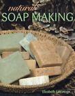 Natural Soap Making by Melissa Harden and Elizabeth Letcavage (2013, Paperback)