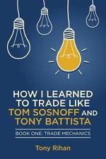 How I Learned to Trade Like Tom Sosnoff and Tony Battista: How I Learned to...