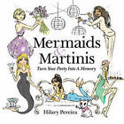 Mermaids & Martinis: Turn Your Party into a Memory by Hilary Pereira (Paperback, 2012)