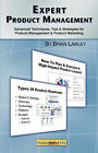 Expert Product Management: Advanced Techniques, Tips and Strategies for Product Management & Product Marketing by Brian Lawley (Paperback, 2007)