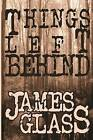 Things Left Behind by James Glass (Paperback / softback, 2015)