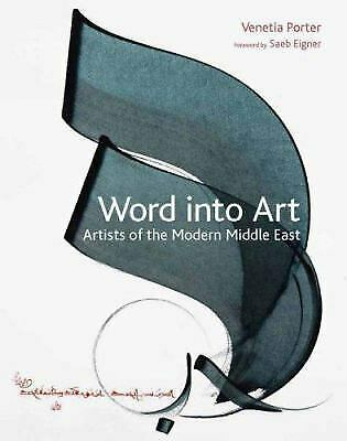 Word into Art : Artists of the Modern Middle East by Porter, Venetia