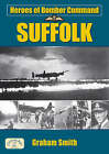 Heroes of Bomber Command: Suffolk by Graham Smith (Paperback, 2008)