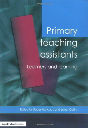 Primary Teaching Assistants: Learners and Learning,Roger Hancock, Janet Collins