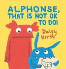 Alphonse, That is Not Ok to Do! by Daisy Hirst (Hardback, 2016)