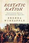 Ecstatic Nation: Confidence, Crisis, and Compromise, 1848-1877 by Brenda Wineapple (Hardback, 2013)