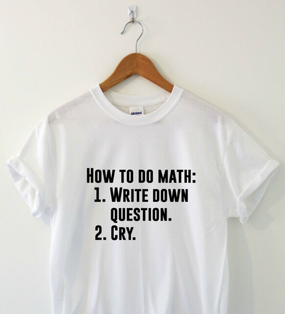How to do math Humour tshirt funny T shirt Humor Tee Slogan gift hipster geek
