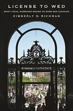 License to Wed: What Legal Marriage Means to Same-Sex Couples by Richman, Kimbe