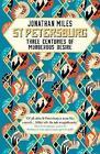 St Petersburg: Three Centuries of Murderous Desire by Jonathan Miles (Hardback, 2017)
