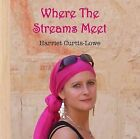 Where the Streams Meet by Harriet Curtis-Lowe (CD-Audio, 2014)