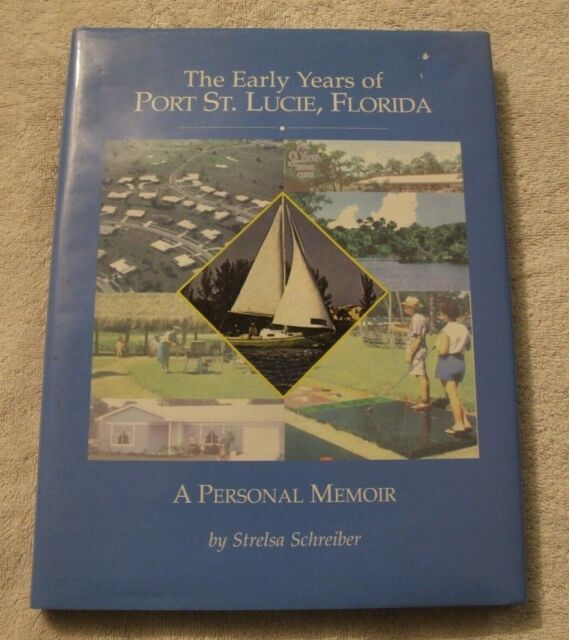 The Early Years of Port St. Lucie, Florida : A Personal Memoir by Schreiber