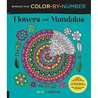 Brilliantly Vivid Color-by-Number: Flowers and Mandalas: Guided coloring for creative relaxation--30 original designs + 4 full-color bonus prints--Easy tear-out pages for framing by F. Sehnaz Bac (Paperback, 2016)