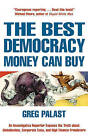 The Best Democracy Money Can Buy: An Investigative Reporter Exposes the Truth About Globalization, Corporate Cons and High Finance Fraudsters by Greg Tobin (Paperback, 2003)