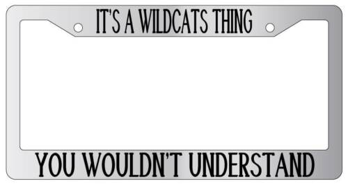 Chrome METAL License Plate Frame IT/'S A WILDCATS THING YOU WOULDN/'T UNDERSTAND