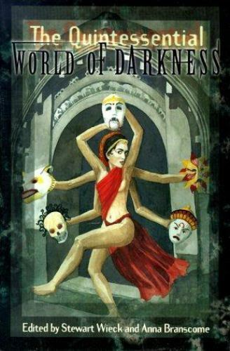The Quintessential World of Darkness -edited by wieck and branscome