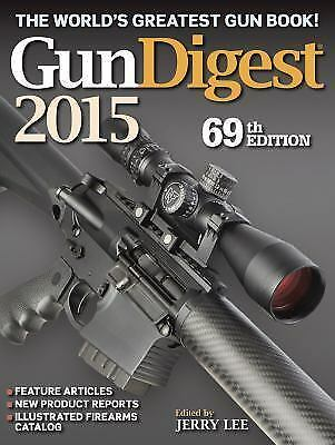 Gun Digest 2015 / 69th edition / edited by Jerry Lee  NEW & FREE SHIP