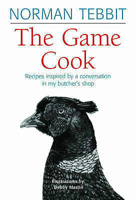 The Game Cook: Recipes Inspired by a Conversation in My Butcher's Shop, Norman T