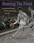 Shooting the Pistol: Courtside Photos of Pete Maravich at LSU by Danny Brown (Hardback, 2008)
