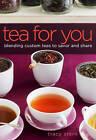 Tea for You: Blending Custom Teas to Savor and Share by Tracy Stern (Hardback, 2010)