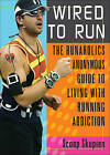 Wired to Run: The Runaholics Anonymous Guide to Living with Running Addiction by Scoop Skupien (Paperback / softback, 2006)