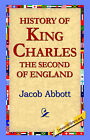 History of King Charles the Second of England by Jacob Abbot (Hardback, 2006)