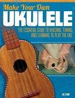 Make Your Own Ukulele: The Essential Guide to Building, Tuning, and Learning to Play the Uke by Bill Plant (Paperback / softback, 2012)