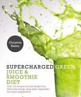 The Supercharged Green Juice & Smoothie Diet by Christine Bailey (Paperback, 2016)