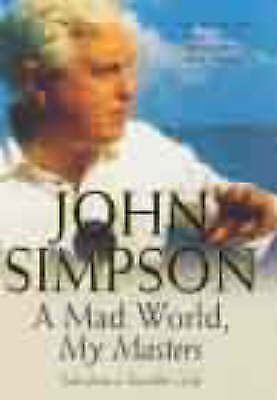 """""""AS NEW"""" Simpson, John, A Mad World, My Masters: Tales from a Traveller's Life,"""