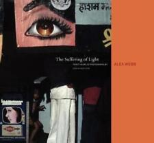Alex Webb: the Suffering of Light (2011, Hardcover)