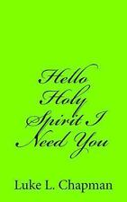 Hello Holy Spirit I Need You by Luke Chapman (2013, Paperback)