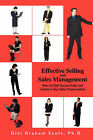 Effective Selling and Sales Management: How to Sell Successfully and Create a Top Sales Organization by Dr Gini Graham Scott (Paperback / softback, 2007)