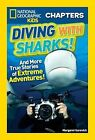 National Geographic Kids Chapters: Diving With Sharks!: And More True Stories of Extreme Adventures! by Margaret Gurevich (Paperback, 2016)