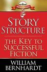 Story Structure: The Key to Successful Fiction by William Bernhardt (Paperback / softback, 2013)