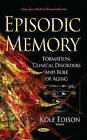 Episodic Memory: Formation, Clinical Disorders and Role of Aging by Nova Science Publishers Inc (Hardback, 2014)